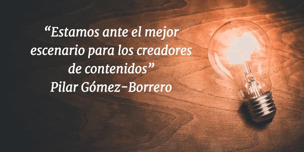 """Pilar Gómez-Borrero: """"ESTAMOS ANTE EL MEJOR ESCENARIO PARA LOS CREADORES DE CONTENIDOS"""""""