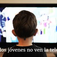 ¿POR QUÉ LOS JÓVENES NO VEN LA TELEVISIÓN?
